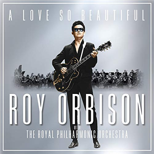 A Love So Beautiful: Roy Orbison & The Royal Philharmonic Orchestra from LEGACY