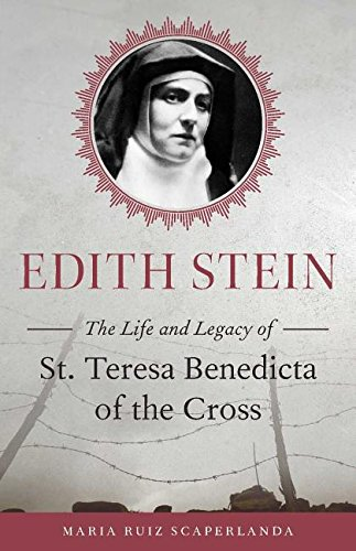 Edith Stein: The Life and Legacy of St. Teresa Benedicta of the Cross from Sophia Institute Press