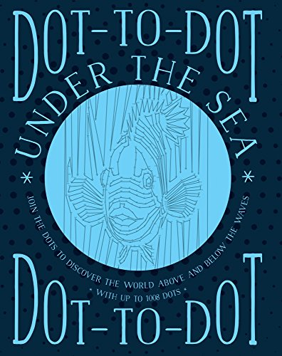 Dot-to-Dot Under the Sea: Join the Dots to Discover the World Below the Waves and on the High Seas from Southwater Publishing