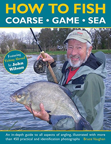 How to Fish (Coarse - Game - Sea): An In-Depth Guide to All Aspects of Angling, Illustrated with More Than 450 Practical and Identification Photographs from Southwater Publishing