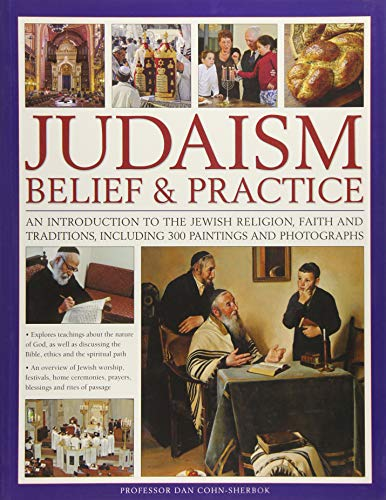 Judaism: Belief & Practice: An Introduction to the Jewish Religion, Faith and Traditions, Including 300 Paintings and Photographs from Southwater Publishing