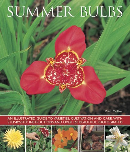 Summer Bulbs: An Illustrated Guide to Varieties, Cultivation and Care, with Step-by-step Instructions and Over 160 Beautiful Photographs from Southwater Publishing