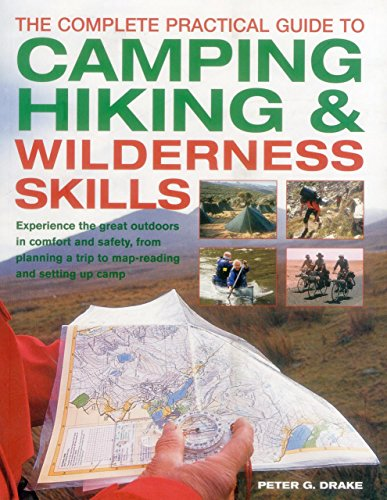 The Complete Practical Guide to Camping, Hiking & Wilderness Skills: Experience the Great Outdoors in Comfort and Safety, from Planning a Trip to Map-Reading and Setting Up Camp from Southwater Publishing