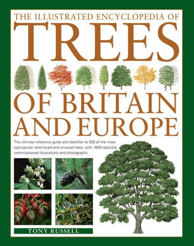 The Illustrated Encyclopedia of Trees of Britain and Europe: The Ultimate Reference Guide and Identifier to 550 of the Most Spectacular, Best-Loved ... Commissioned Illustrations and Photographs from Southwater Publishing