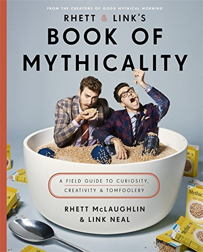 Rhett & Link's Book of Mythicality: A Field Guide to Curiosity, Creativity, and Tomfoolery from Sphere