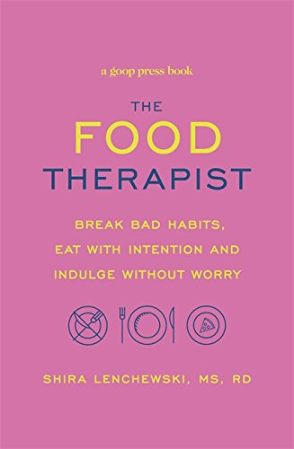 The Food Therapist: Break Bad Habits, Eat with Intention and Indulge Without Worry from Sphere