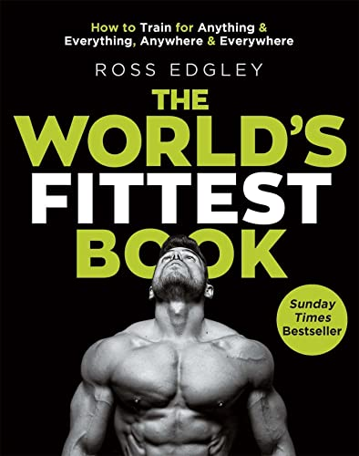 The World's Fittest Book: The Sunday Times Bestseller from the Strongman Swimmer from Ross Edgley
