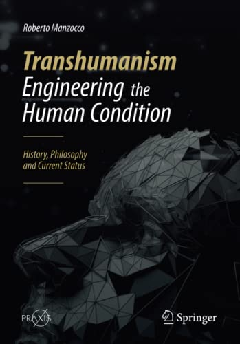 Transhumanism - Engineering the Human Condition: History, Philosophy and Current Status (Springer Praxis Books) from Springer