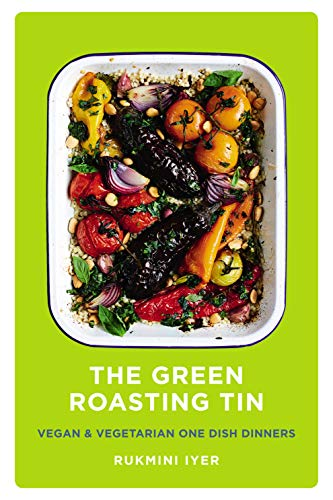 The Green Roasting Tin: Vegan and Vegetarian One Dish Dinners from rukmini iyer
