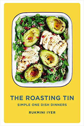 The Roasting Tin: Simple One Dish Dinners from Rukmini Iyer