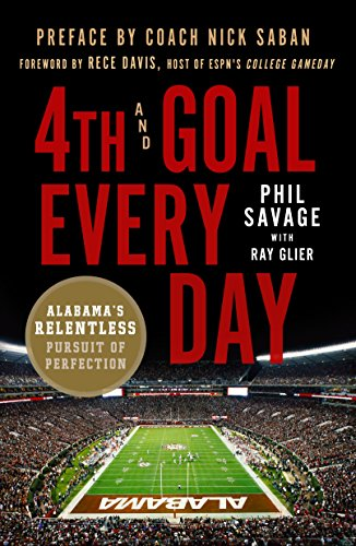 4th and Goal Every Day: Alabama's Relentless Pursuit of Perfection from St. Martin's Griffin