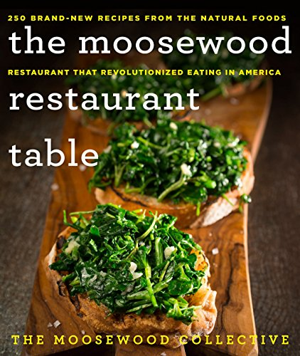 Moosewood Restaurant Table, The: 250 Brand-New Recipes from the Natural Foods Restaurant That Revolutionized Eating in America from St. Martin's Griffin