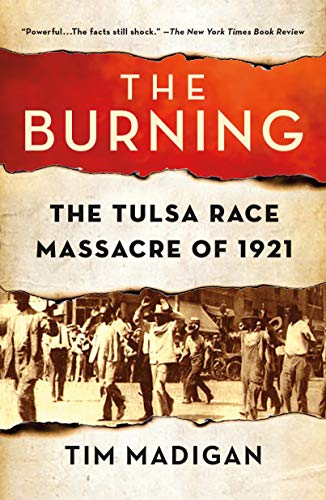 The Burning: Massacre, Destruction, and the Tulsa Race Riot of 1921 from St. Martin's Press