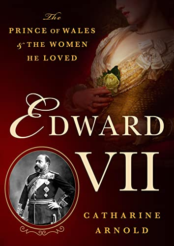 Edward VII: The Prince of Wales and the Women He Loved from St. Martin's Press