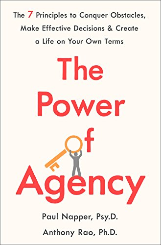 The Power of Agency: The 7 Principles to Conquer Obstacles, Make Effective Decisions, and Create a Life on Your Own Terms from St. Martin's Press