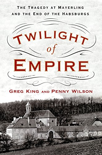 Twilight of Empire: The Tragedy at Mayerling and the End of the Habsburgs from St. Martin's Press