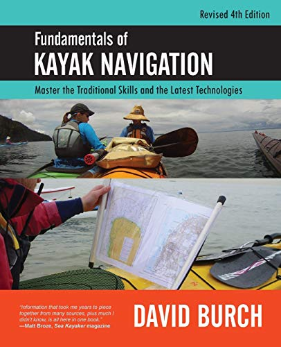 Fundamentals of Kayak Navigation: Master the Traditional Skills and the Latest Technologies, Revised Fourth Edition from Starpath Publications
