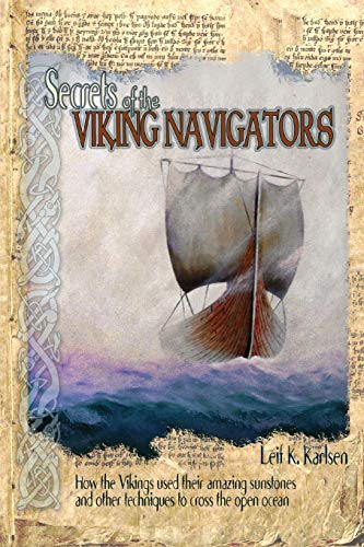 Secrets of the Viking Navigators: How the Vikings Used Their Amazing Sunstones and Other Techniques to Cross the Open Ocean from Starpath Publications