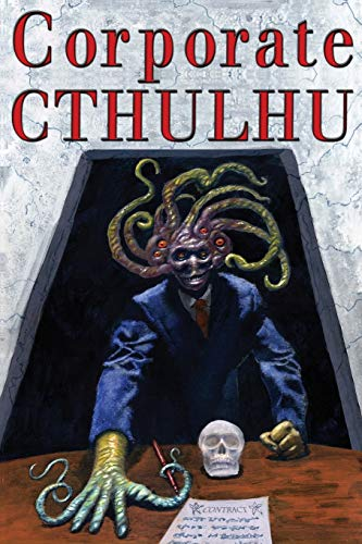 Corporate Cthulhu: Lovecraftian Tales of Bureaucratic Nightmare from Stasheff Literary Enterprises