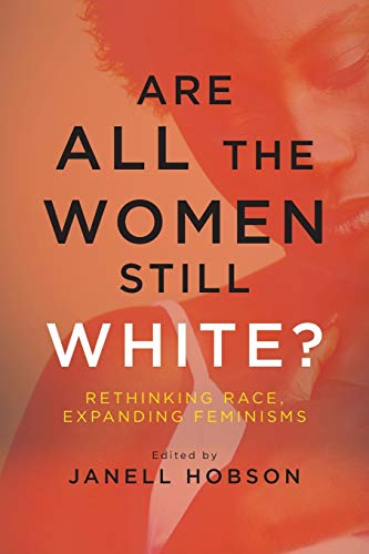 Are All the Women Still White?: Rethinking Race, Expanding Feminisms (SUNY series in Feminist Criticism and Theory) from State University of New York Press