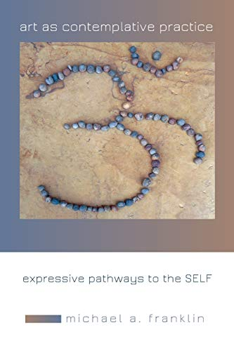 Art as Contemplative Practice: Expressive Pathways to the Self from State University of New York Press