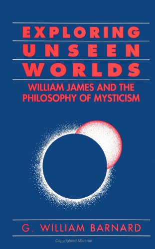 Exploring Unseen Worlds: William James and the Philosophy of Mysticism from State University of New York Press