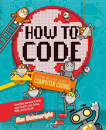 How to Code: A Step-By-Step Guide to Computer Coding from Sterling Children's Books