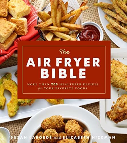 The Air Fryer Bible: More Than 200 Healthier Recipes for Favorite Dishes and Special Treats from Sterling