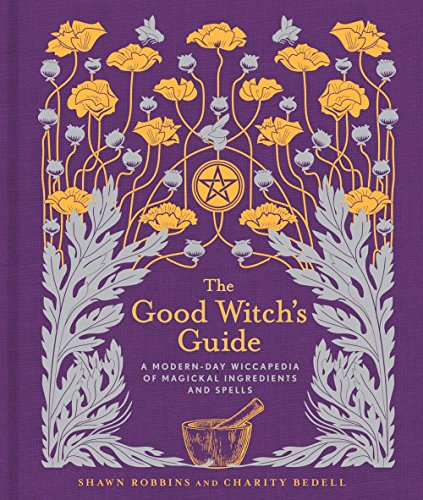 The Good Witch's Guide: A Modern-Day Wiccapedia of Magickal Ingredients and Spells (Modern-Day Witch) from STERLING ETHOS