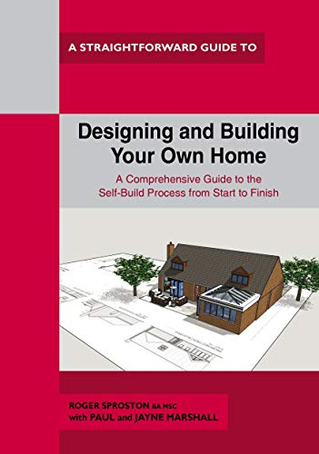 Designing and Building Your Own Home A Straightforward Guide (Straightforward Guides) from Straightforward Publishing