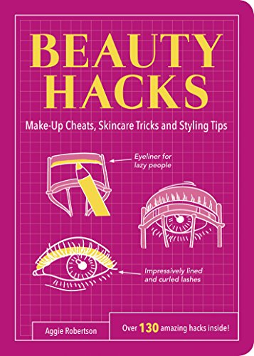 Beauty Hacks: Make-Up Cheats, Skincare Tricks and Styling Tips (Life Hacks) from Summersdale