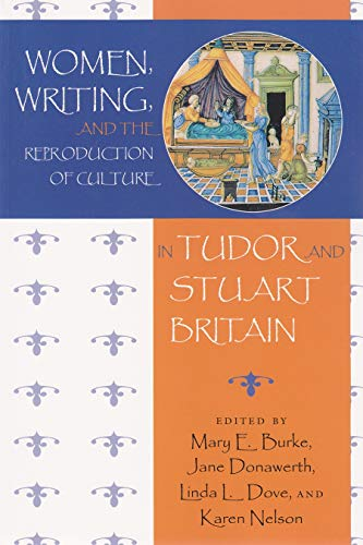 Women, Writing and the Reproduction of Culture in Tudor and Stuart Britain from Syracuse University Press
