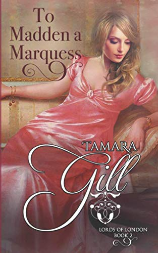 To Madden a Marquess (Lords of London) from Tamara Gill