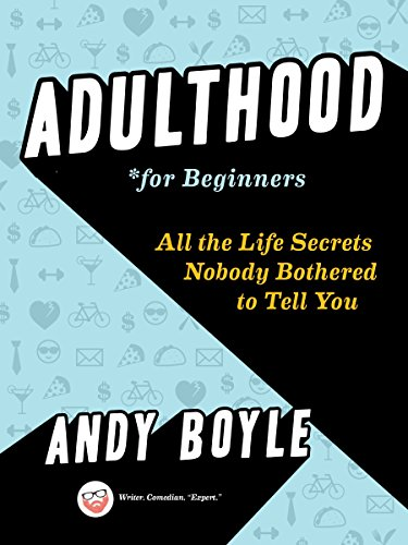 Adulthood for Beginners: All the Life Secrets Nobody Bothered to Tell You from Boyle Andy