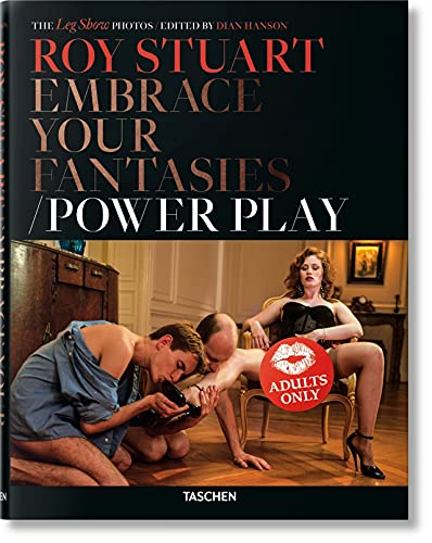Roy Stuart. the Leg Show Photos: Embrace Your Fantasies, Power Play from Taschen GmbH