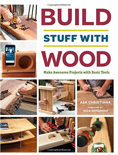 Build Stuff with Wood: Make Awesome Projects with Basic Tools from Taunton Press