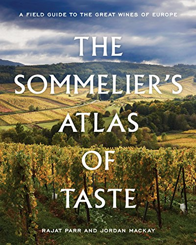 The Sommelier's Atlas of Taste: A Field Guide to the Great Wines of Europe from Ten Speed Press