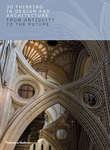 3D Thinking in Design and Architecture: From Antiquity to the Future from Thames & Hudson