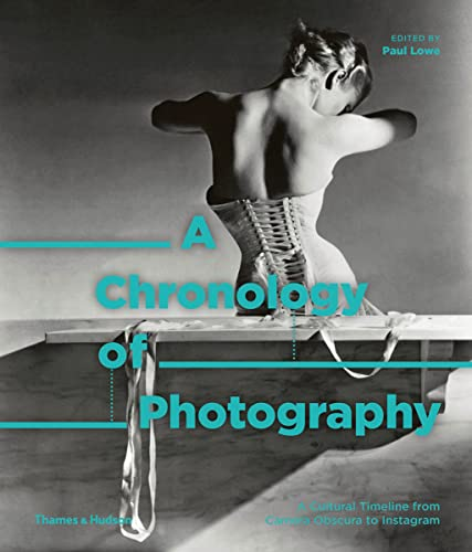 A Chronology of Photography: A Cultural Timeline from Camera Obscura to Instagram from Thames & Hudson