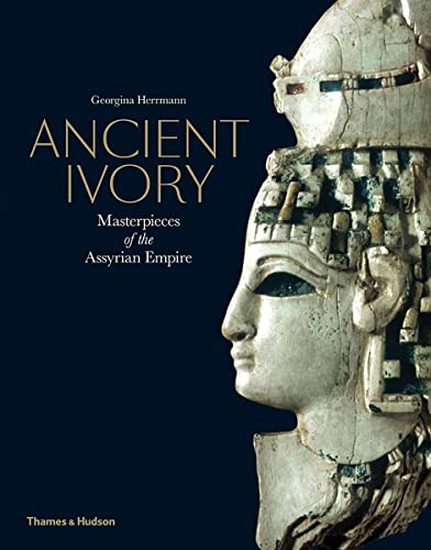 Ancient Ivory: Masterpieces of the Assyrian Empire from Thames & Hudson