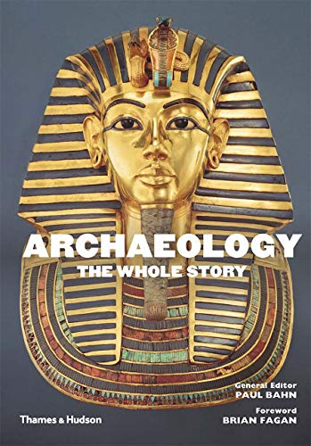 Archaeology: The Whole Story from Thames & Hudson