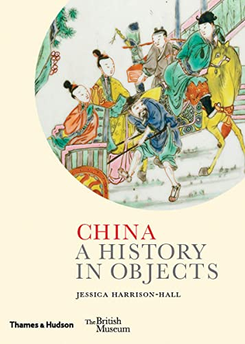 China: A History in Objects (British Museum) from Thames & Hudson