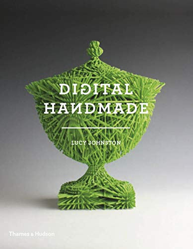 Digital Handmade: Craftsmanship in the New Industrial Revolution from Thames and Hudson Ltd