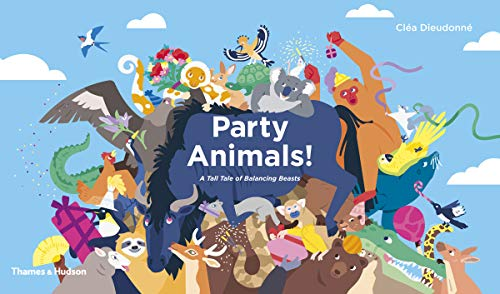 Party Animals!: A Tall Tale of Balancing Beasts from Thames and Hudson Ltd