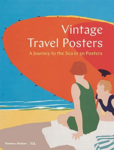 Vintage Travel Posters: A Journey to the Sea in 30 Posters (Victoria and Albert Museum) from Thames & Hudson