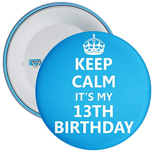 Blue Keep Calm It's My 13th Birthday Badge - 59mm Size Pin Badge from Badge Centre