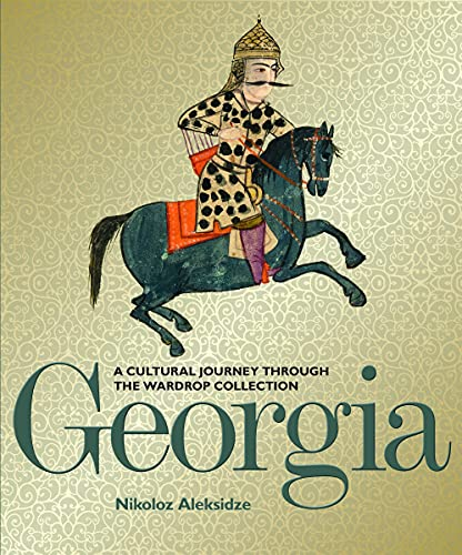 Georgia: A Cultural Journey Through the Wardrop Collection from The Bodleian Library