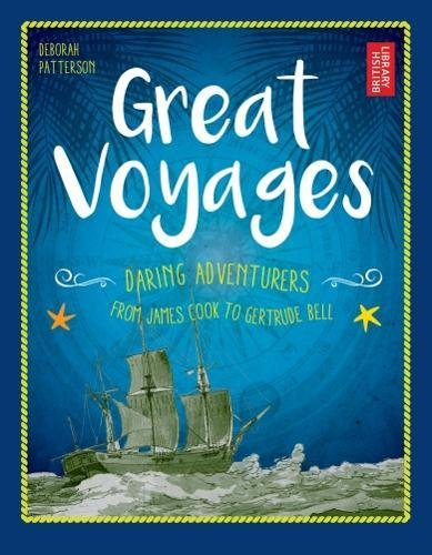 Great Voyages: Daring Adventurers From James Cook to Gertrude Bell from The British Library Publishing Division