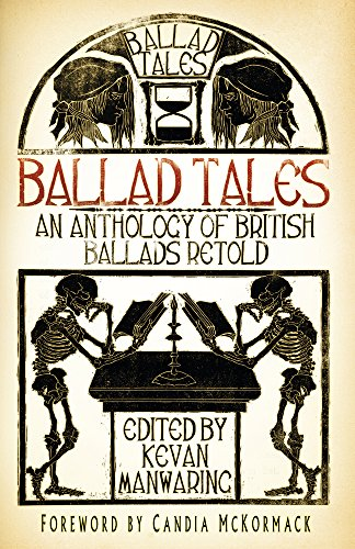 Ballad Tales: An Anthology of British Ballads Retold from The History Press