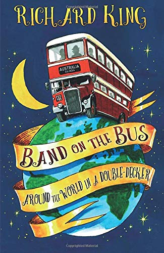 Band on the Bus: Around the World in a Double-Decker from The History Press